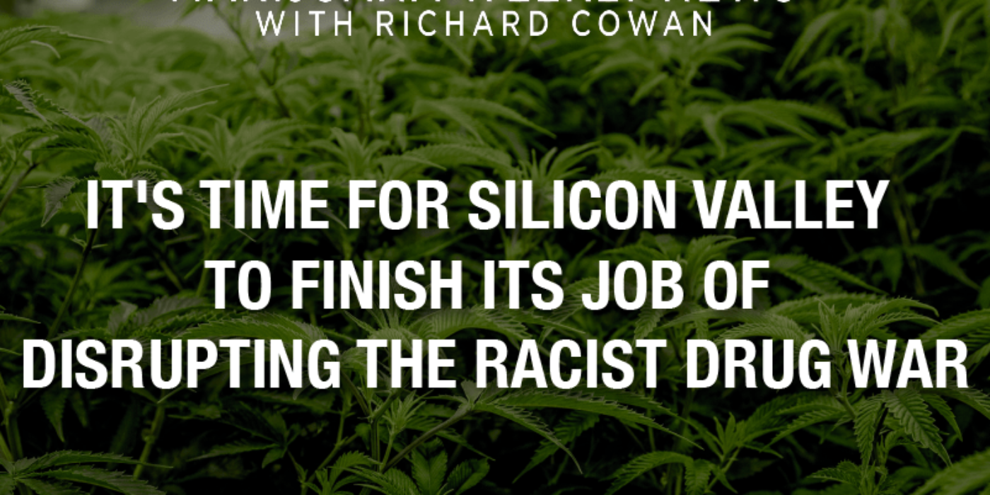 It's Time for Silicon Valley To Complete Its Job of Interfering With the Racist Drug War