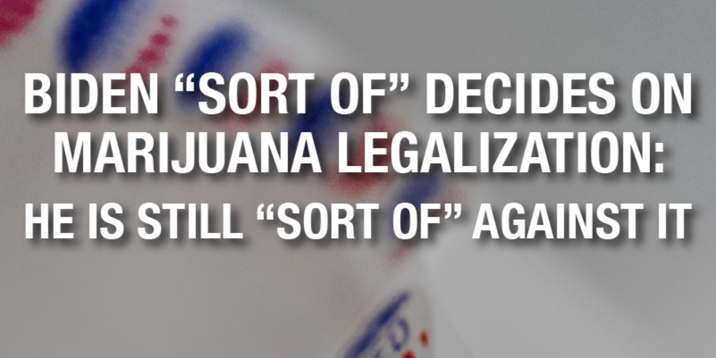 "As long as we don't call it ""Legalization,"" Biden is in favor of it"